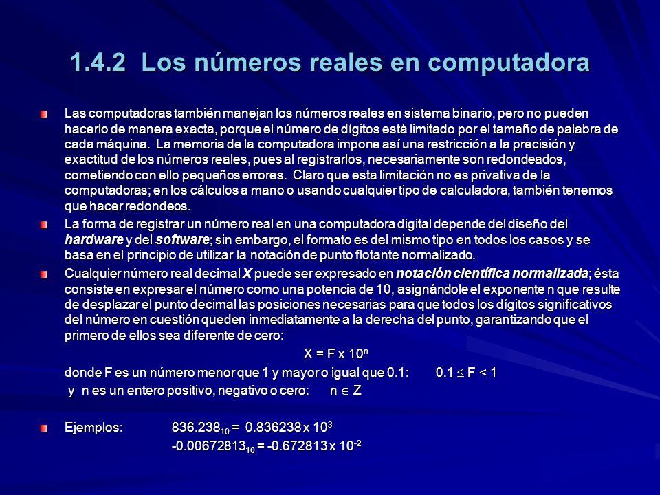 1.4.2 Los números reales en computadora Las computadoras también manejan los números reales en sistema binario, pero no pueden hacerlo de manera exact