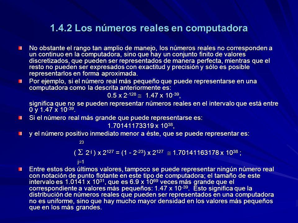 1.4.2 Los números reales en computadora No obstante el rango tan amplio de manejo, los números reales no corresponden a un continuo en la computadora,