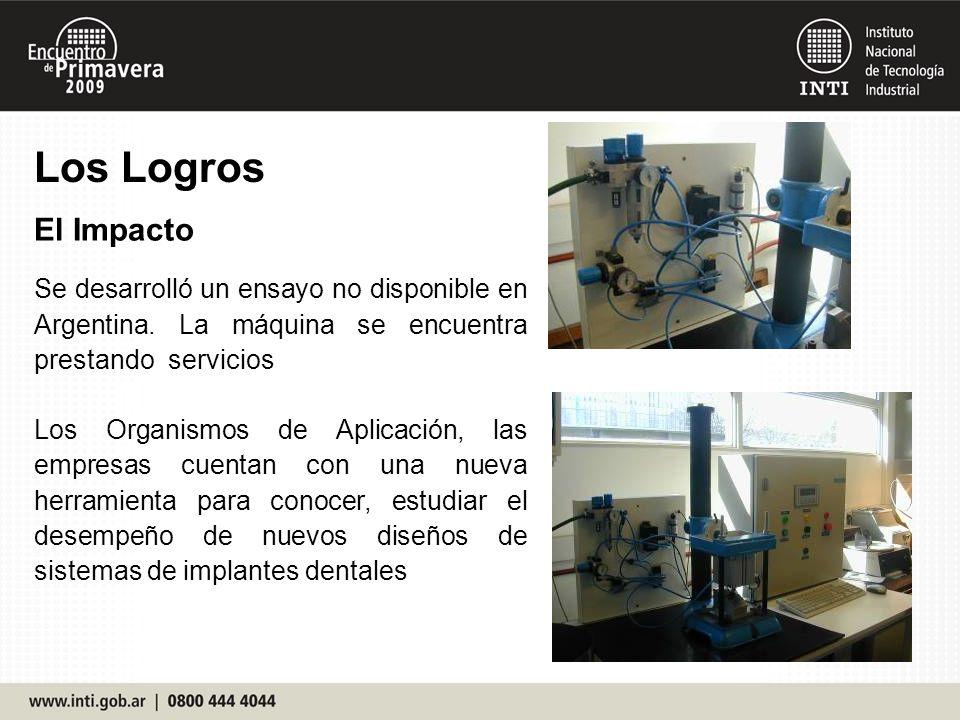 Los Logros El Impacto Se desarrolló un ensayo no disponible en Argentina. La máquina se encuentra prestando servicios Los Organismos de Aplicación, la