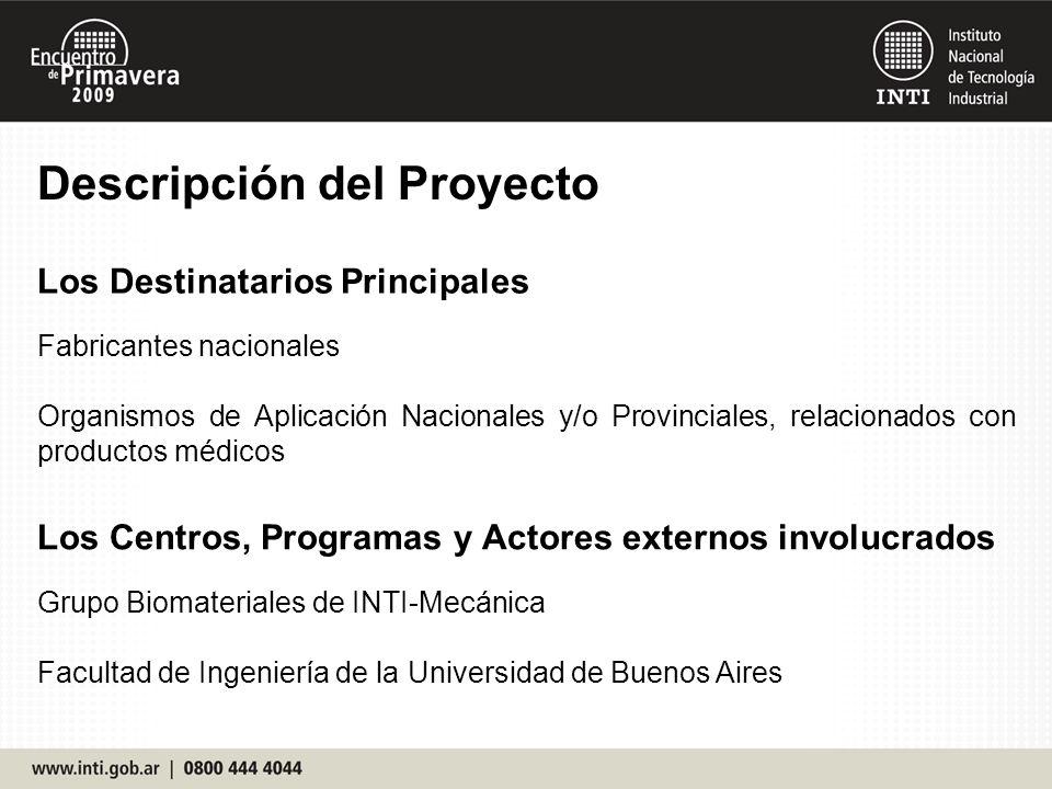 Descripción del Proyecto Los Destinatarios Principales Fabricantes nacionales Organismos de Aplicación Nacionales y/o Provinciales, relacionados con p