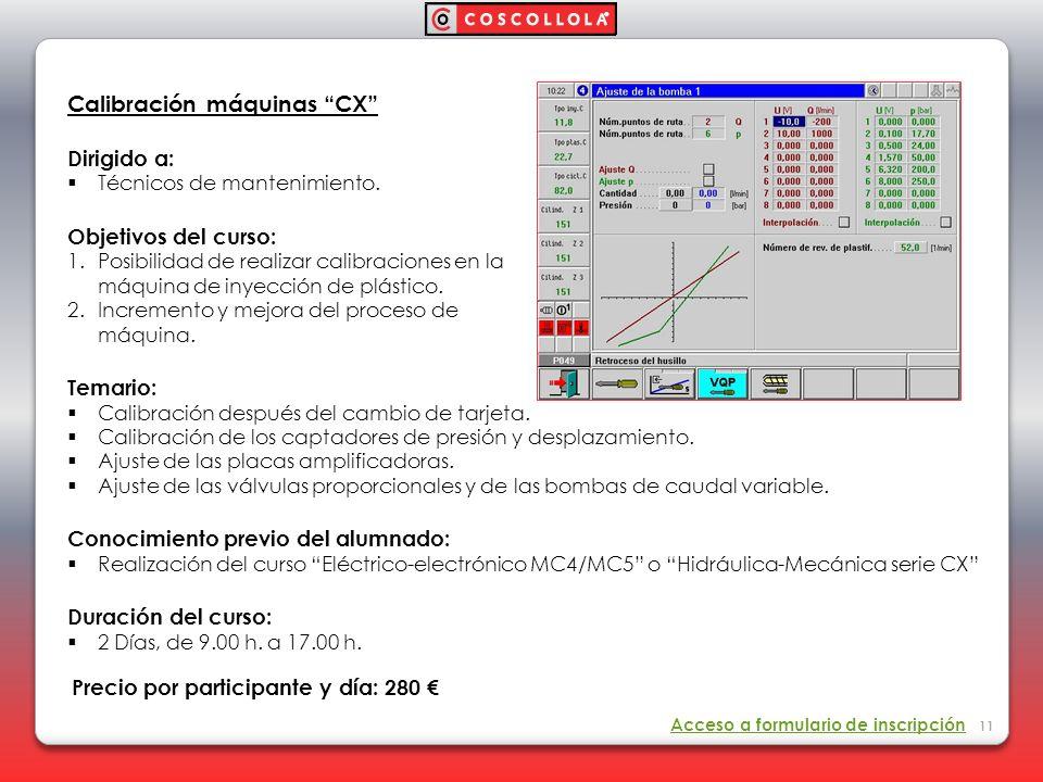 Calibración máquinas CX Dirigido a: Técnicos de mantenimiento. Objetivos del curso: 1. Posibilidad de realizar calibraciones en la máquina de inyecció
