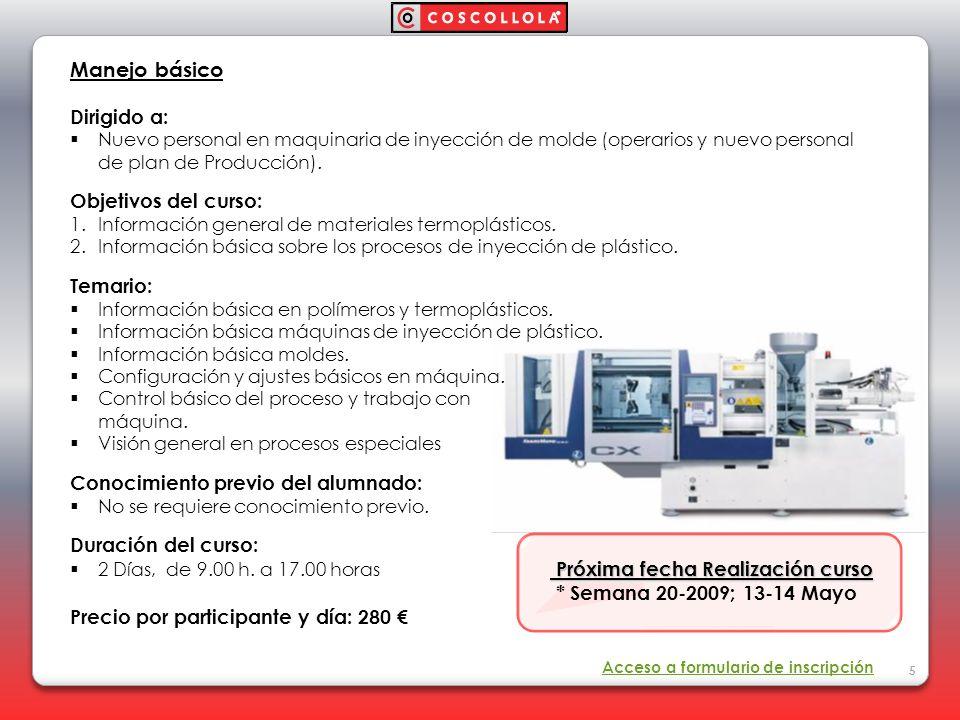 5 Manejo básico Dirigido a: Nuevo personal en maquinaria de inyección de molde (operarios y nuevo personal de plan de Producción). Objetivos del curso