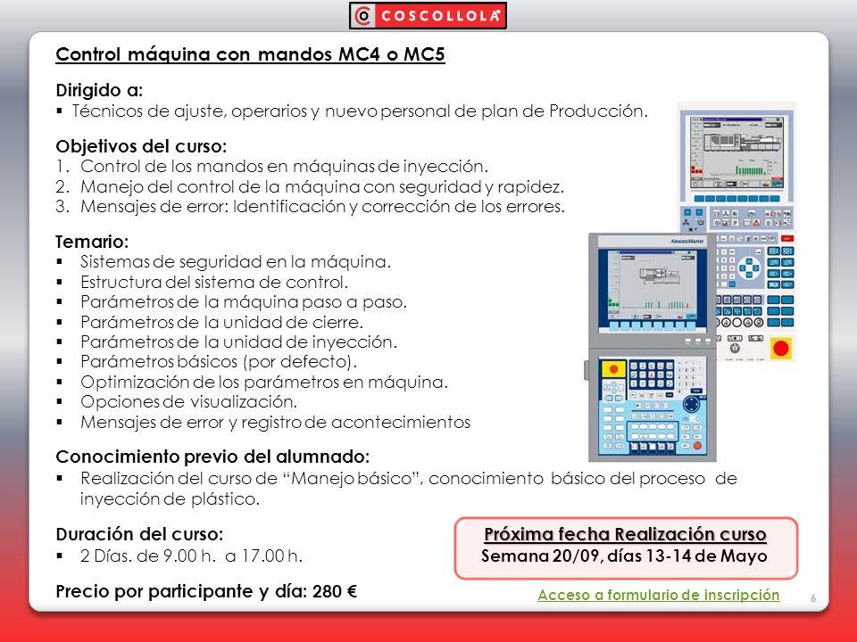Control máquina con mandos MC4 o MC5 Dirigido a: Técnicos de ajuste, operarios y nuevo personal de plan de Producción. Objetivos del curso: 1. Control