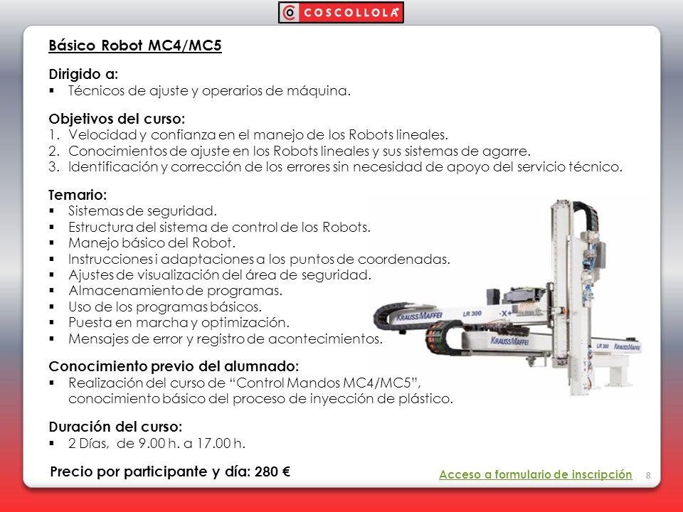 Básico Robot MC4/MC5 Dirigido a: Técnicos de ajuste y operarios de máquina. Objetivos del curso: 1. Velocidad y confianza en el manejo de los Robots l