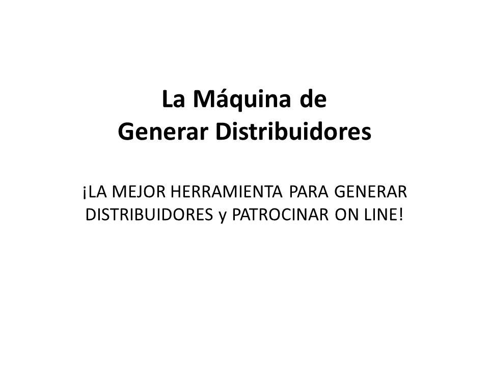 La Máquina de Generar Distribuidores ¡LA MEJOR HERRAMIENTA PARA GENERAR DISTRIBUIDORES y PATROCINAR ON LINE!