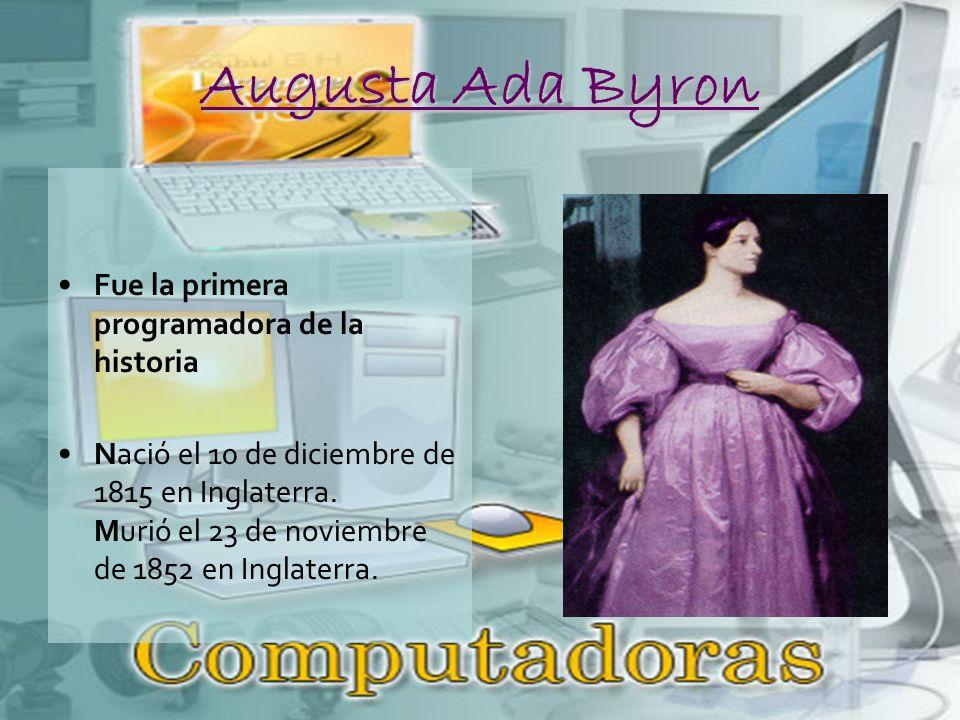 Augusta Ada Byron Fue la primera programadora de la historia Nació el 10 de diciembre de 1815 en Inglaterra.