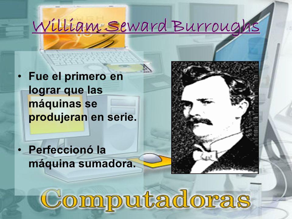 William Seward Burroughs Fue el primero en lograr que las máquinas se produjeran en serie.