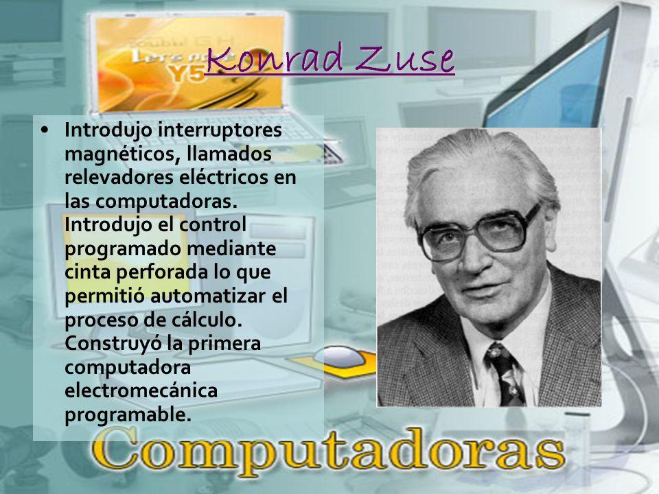 Konrad Zuse Introdujo interruptores magnéticos, llamados relevadores eléctricos en las computadoras.