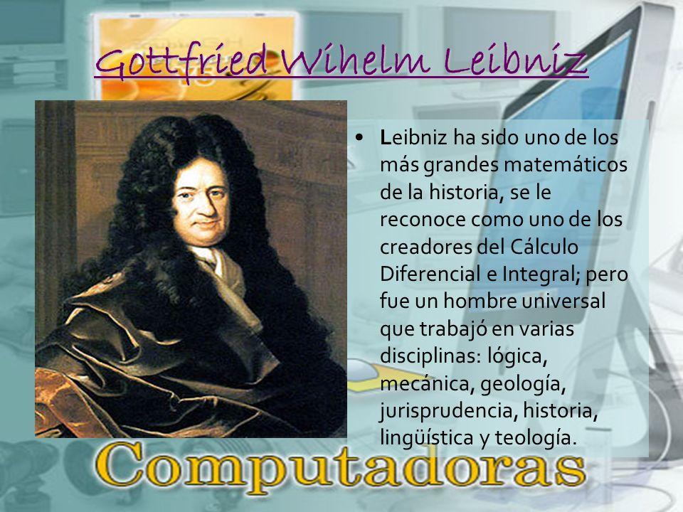 Gottfried Wihelm Leibniz Leibniz ha sido uno de los más grandes matemáticos de la historia, se le reconoce como uno de los creadores del Cálculo Diferencial e Integral; pero fue un hombre universal que trabajó en varias disciplinas: lógica, mecánica, geología, jurisprudencia, historia, lingüística y teología.