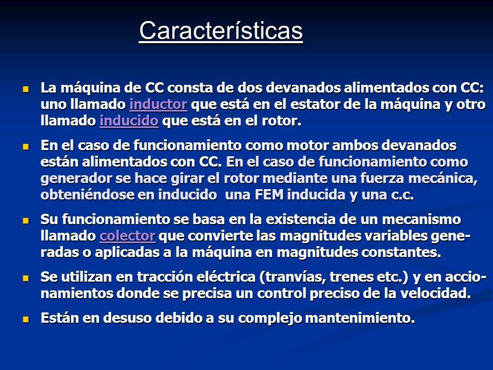 Características La máquina de CC consta de dos devanados alimentados con CC: uno llamado inductor que está en el estator de la máquina y otro llamado