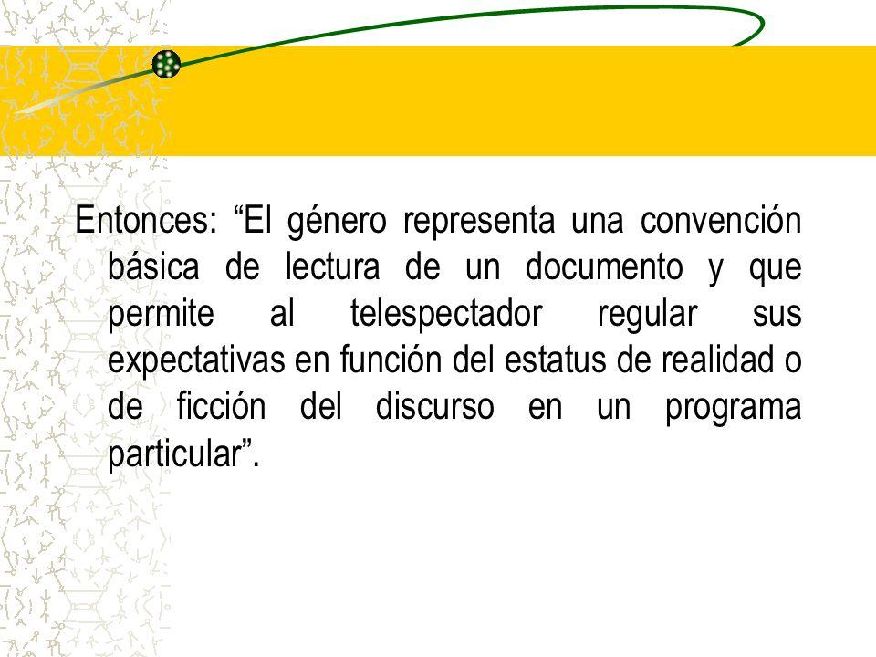 Entonces: El género representa una convención básica de lectura de un documento y que permite al telespectador regular sus expectativas en función del