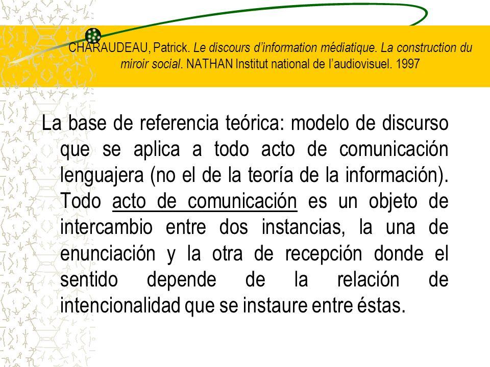 CHARAUDEAU, Patrick. Le discours dinformation médiatique. La construction du miroir social. NATHAN Institut national de laudiovisuel. 1997 La base de