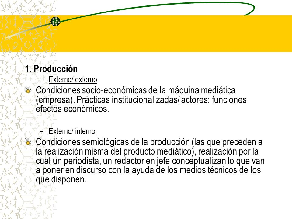 1. Producción –Externo/ externo Condiciones socio-económicas de la máquina mediática (empresa). Prácticas institucionalizadas/ actores: funciones efec