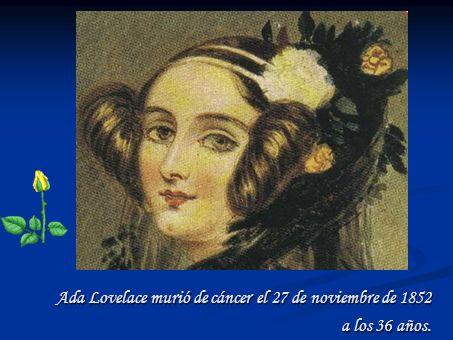 Ada Lovelace murió de cáncer el 27 de noviembre de 1852 a los 36 años.