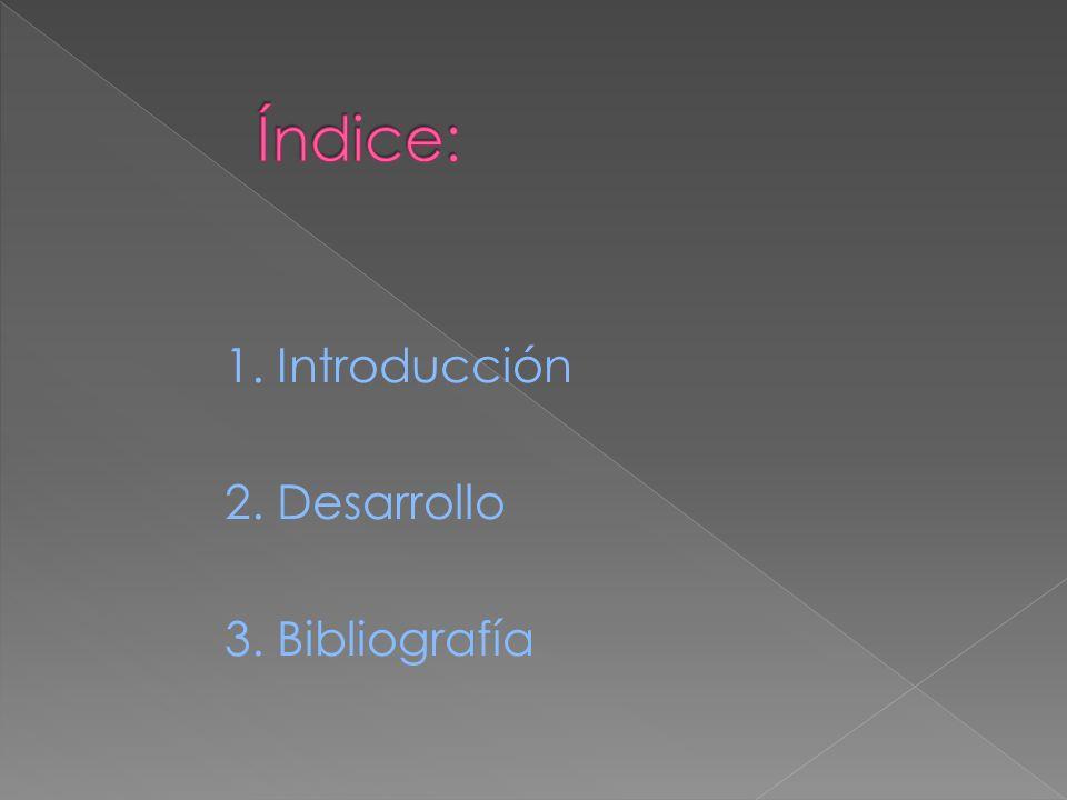 1. Introducción 2. Desarrollo 3. Bibliografía