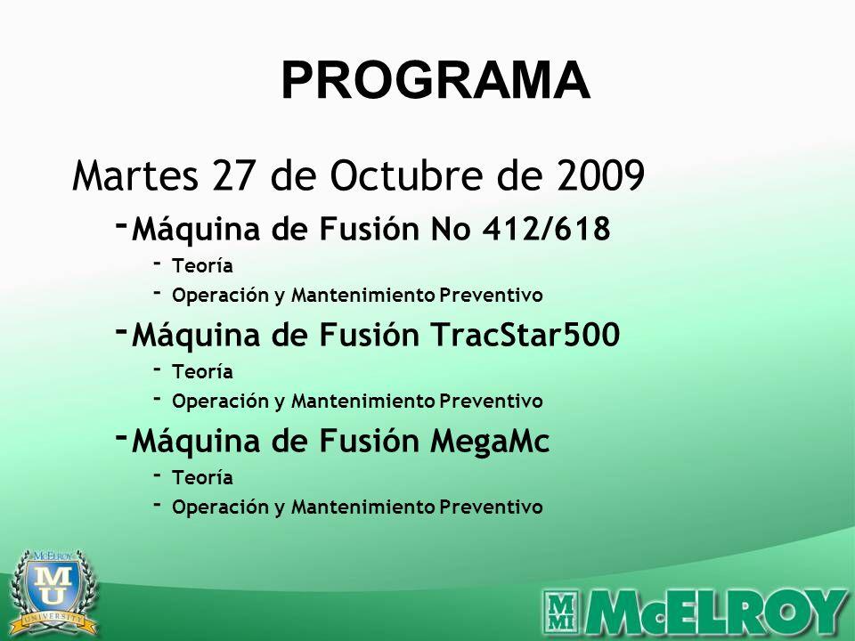 Martes 27 de Octubre de 2009 - Máquina de Fusión No 412/618 - Teoría - Operación y Mantenimiento Preventivo - Máquina de Fusión TracStar500 - Teoría - Operación y Mantenimiento Preventivo - Máquina de Fusión MegaMc - Teoría - Operación y Mantenimiento Preventivo PROGRAMA