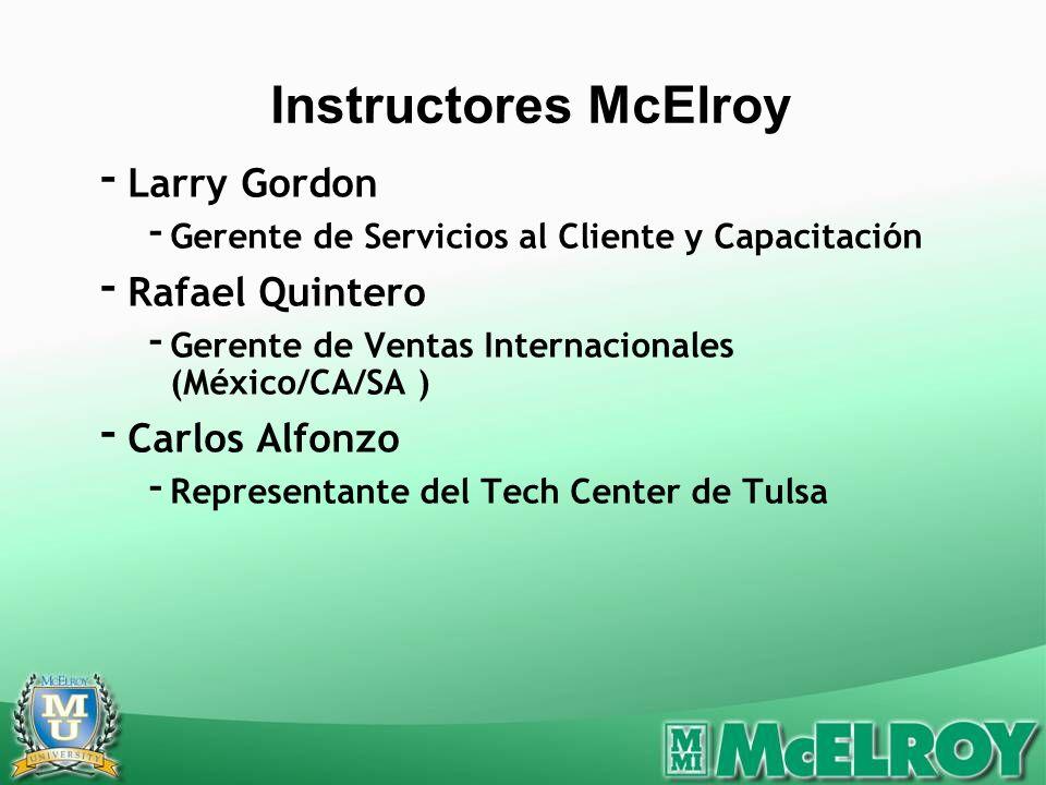 - Larry Gordon - Gerente de Servicios al Cliente y Capacitación - Rafael Quintero - Gerente de Ventas Internacionales (México/CA/SA ) - Carlos Alfonzo - Representante del Tech Center de Tulsa Instructores McElroy
