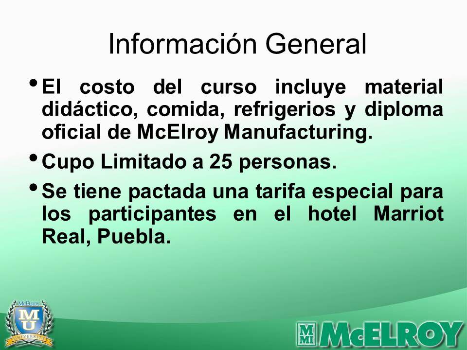 Información General El costo del curso incluye material didáctico, comida, refrigerios y diploma oficial de McElroy Manufacturing.