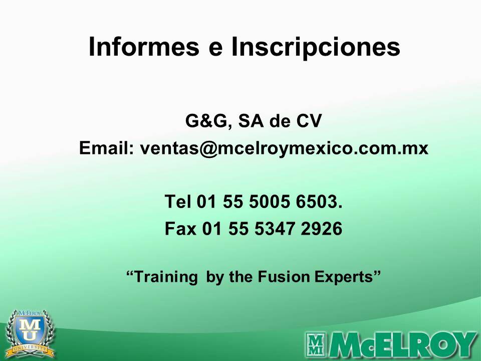 Informes e Inscripciones G&G, SA de CV Email: ventas@mcelroymexico.com.mx Tel 01 55 5005 6503. Fax 01 55 5347 2926 Training by the Fusion Experts