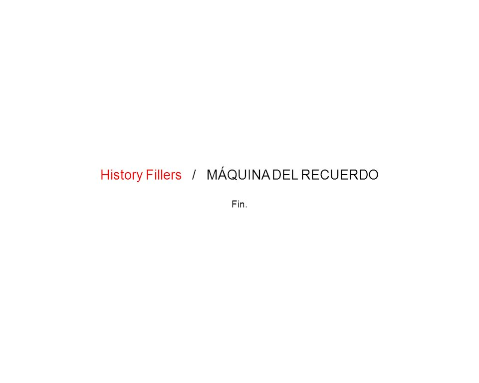 History Fillers / MÁQUINA DEL RECUERDO Fin.