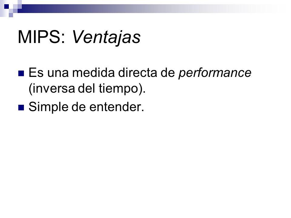 MIPS: Ventajas Es una medida directa de performance (inversa del tiempo). Simple de entender.