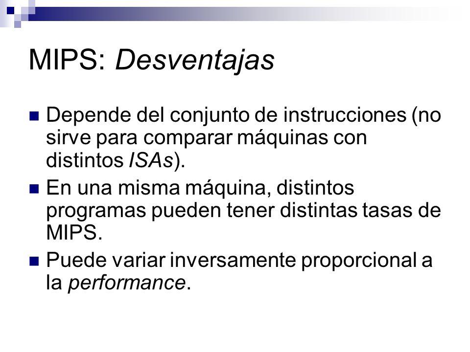 MIPS: Desventajas Depende del conjunto de instrucciones (no sirve para comparar máquinas con distintos ISAs). En una misma máquina, distintos programa
