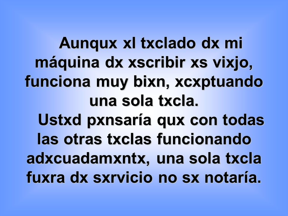 Aunqux xl txclado dx mi máquina dx xscribir xs vixjo, funciona muy bixn, xcxptuando una sola txcla.