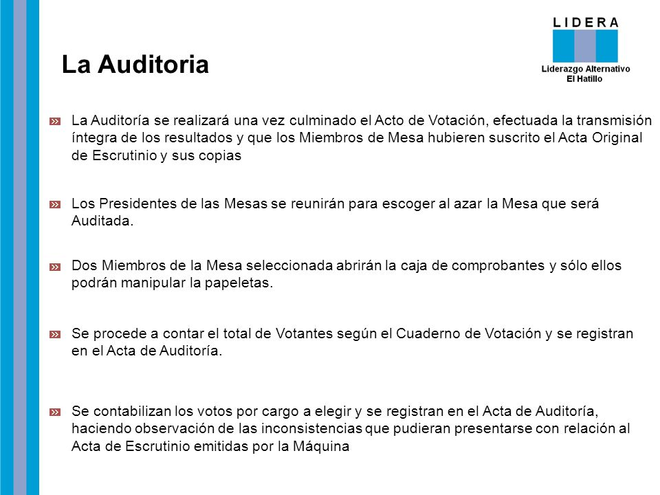 La Auditoria La Auditoría se realizará una vez culminado el Acto de Votación, efectuada la transmisión íntegra de los resultados y que los Miembros de