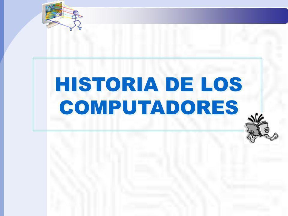 HISTORIA DE LOS COMPUTADORES HISTORIA DE LOS COMPUTADORES Informática Básica I