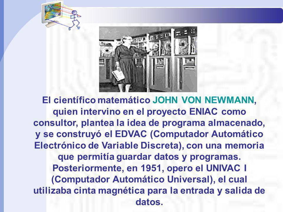 El científico matemático JOHN VON NEWMANN, quien intervino en el proyecto ENIAC como consultor, plantea la idea de programa almacenado, y se construyó