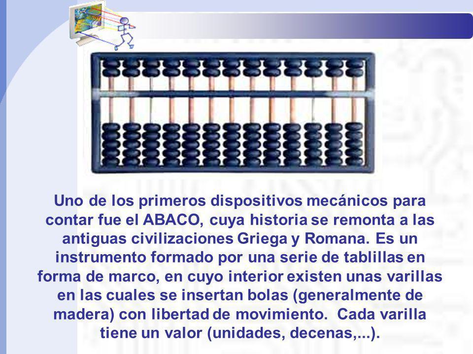 Uno de los primeros dispositivos mecánicos para contar fue el ABACO, cuya historia se remonta a las antiguas civilizaciones Griega y Romana. Es un ins