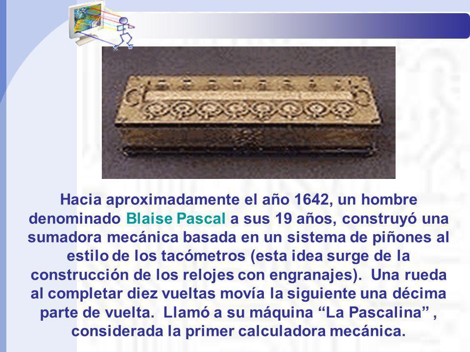 Hacia aproximadamente el año 1642, un hombre denominado Blaise Pascal a sus 19 años, construyó una sumadora mecánica basada en un sistema de piñones a