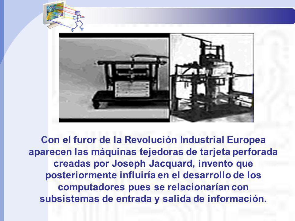 Con el furor de la Revolución Industrial Europea aparecen las máquinas tejedoras de tarjeta perforada creadas por Joseph Jacquard, invento que posteri