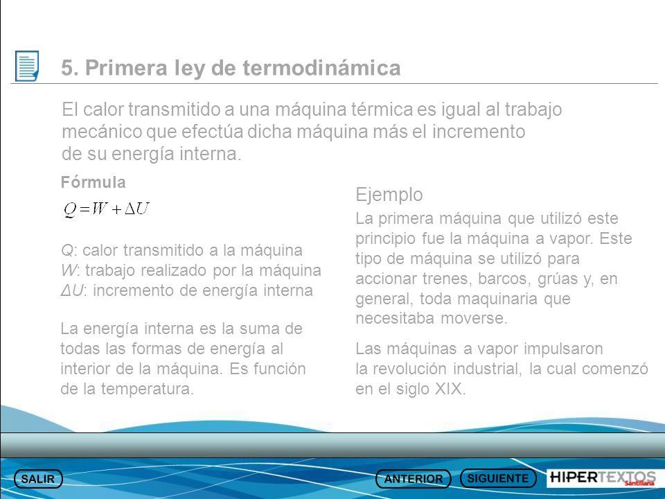 5. Primera ley de termodinámica El calor transmitido a una máquina térmica es igual al trabajo mecánico que efectúa dicha máquina más el incremento de