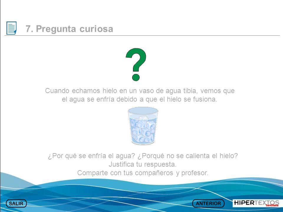 7. Pregunta curiosa Cuando echamos hielo en un vaso de agua tibia, vemos que el agua se enfría debido a que el hielo se fusiona. ¿Por qué se enfría el
