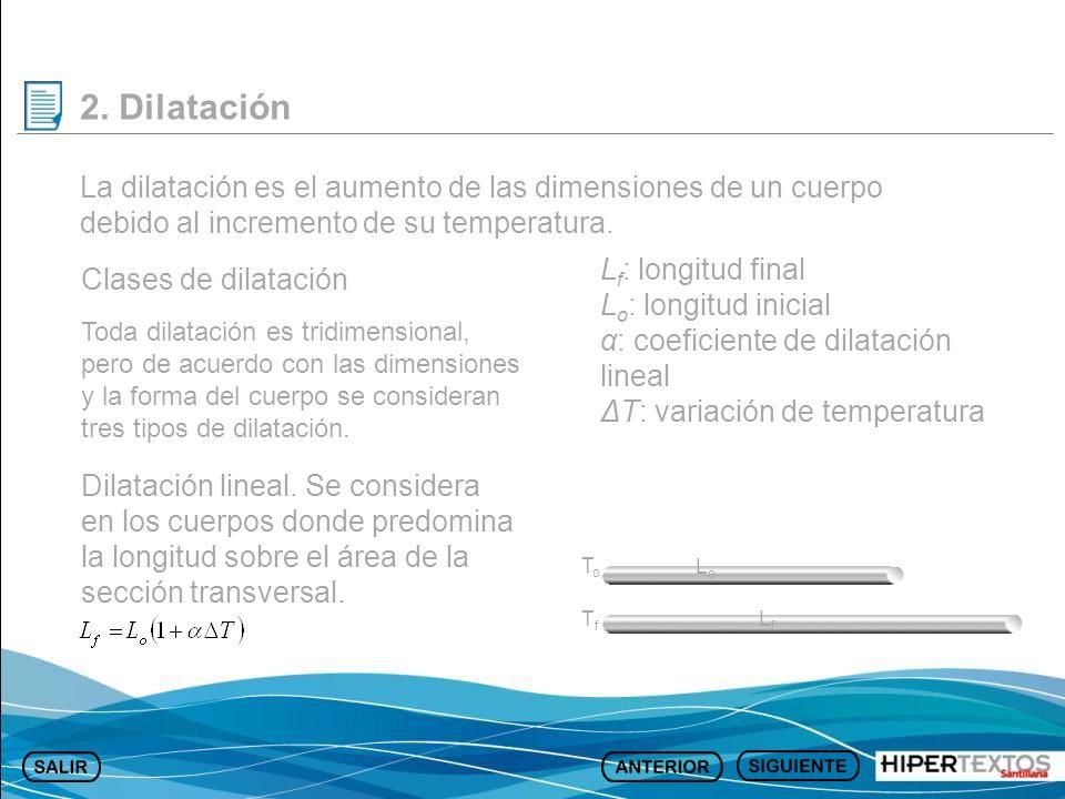 2. Dilatación La dilatación es el aumento de las dimensiones de un cuerpo debido al incremento de su temperatura. Clases de dilatación Toda dilatación