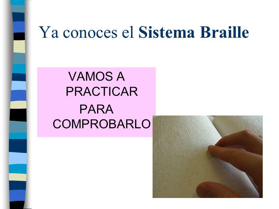 Ya conoces el Sistema Braille VAMOS A PRACTICAR PARA COMPROBARLO