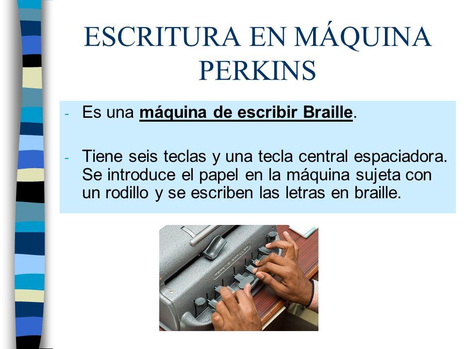 ESCRITURA EN MÁQUINA PERKINS - Es una máquina de escribir Braille. - Tiene seis teclas y una tecla central espaciadora. Se introduce el papel en la má
