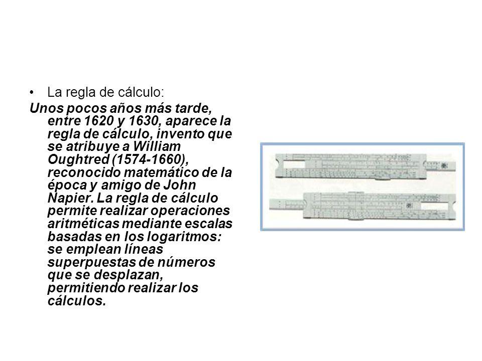 En 1623 el astrónomo alemán Wilhelm Schickard (1592-1635) inventa la primera máquina de cálculo, a la que llamó reloj calculador y que fue ideada para ser usada por su amigo astrónomo Johannes Kepler, a quien escribió unas cartas en las que adjuntaba diversos bocetos del invento y detallaba su funcionamiento (usaba discos dentados)