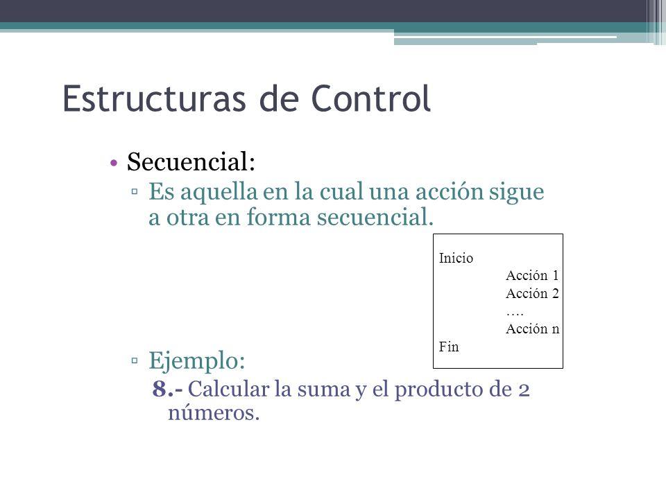Estructuras de Control Secuencial: Es aquella en la cual una acción sigue a otra en forma secuencial. Ejemplo: 8.- Calcular la suma y el producto de 2