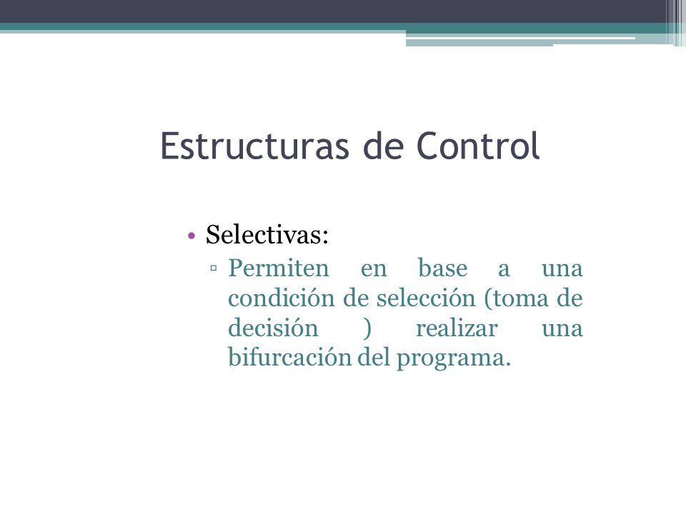 Estructuras de Control Selectivas: Permiten en base a una condición de selección (toma de decisión ) realizar una bifurcación del programa.