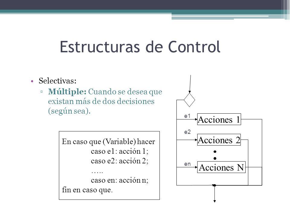 Estructuras de Control Selectivas: Múltiple: Cuando se desea que existan más de dos decisiones (según sea). En caso que (Variable) hacer caso e1: acci