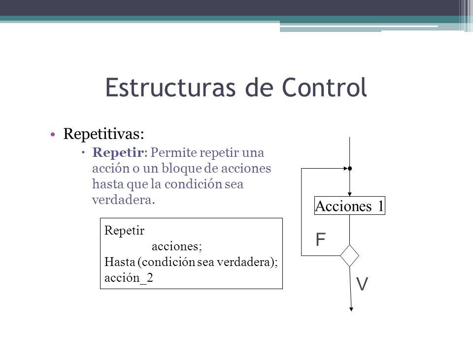 Estructuras de Control Repetitivas: Repetir: Permite repetir una acción o un bloque de acciones hasta que la condición sea verdadera. Repetir acciones
