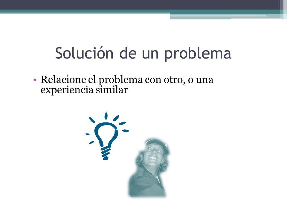 Solución de un problema Relacione el problema con otro, o una experiencia similar