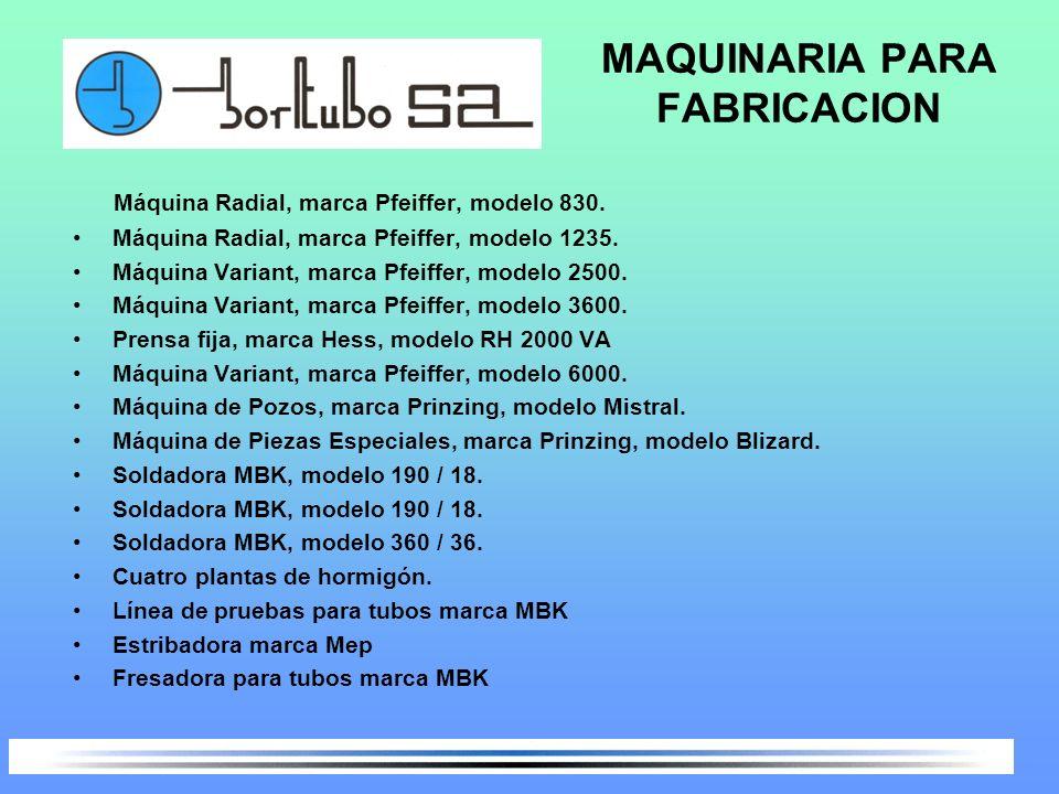 MAQUINARIA PARA FABRICACION Máquina Radial, marca Pfeiffer, modelo 830. Máquina Radial, marca Pfeiffer, modelo 1235. Máquina Variant, marca Pfeiffer,