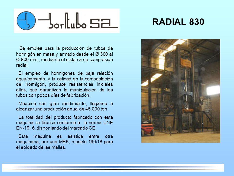 RADIAL 830 Se emplea para la producción de tubos de hormigón en masa y armado desde el Ø 300 al Ø 800 mm., mediante el sistema de compresión radial. E