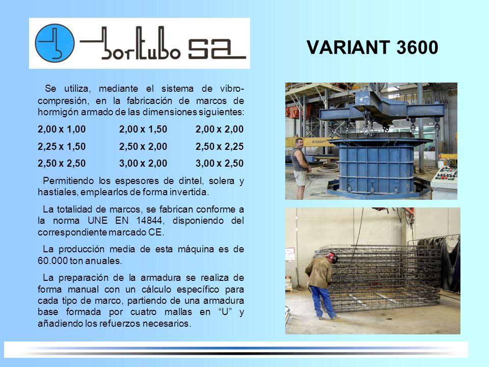 VARIANT 3600 Se utiliza, mediante el sistema de vibro- compresión, en la fabricación de marcos de hormigón armado de las dimensiones siguientes: 2,00
