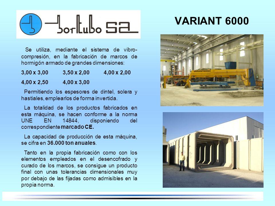 VARIANT 6000 Se utiliza, mediante el sistema de vibro- compresión, en la fabricación de marcos de hormigón armado de grandes dimensiones: 3,00 x 3,00