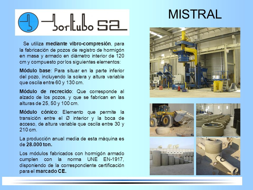 MISTRAL Se utiliza mediante vibro-compresión, para la fabricación de pozos de registro de hormigón en masa y armado en diámetro interior de 120 cm y c