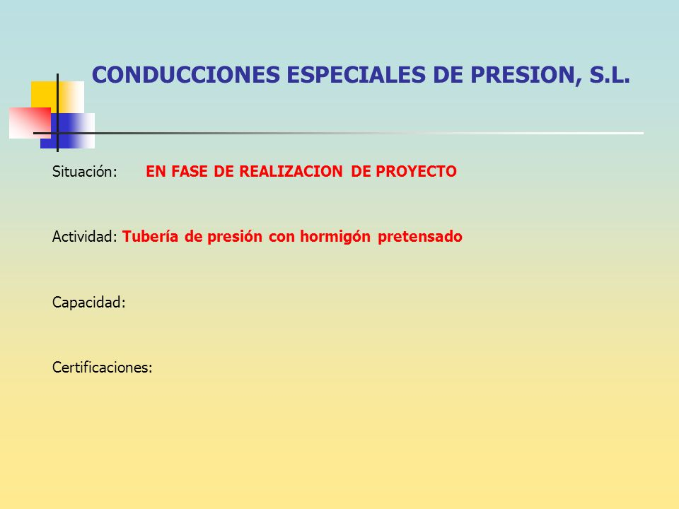 CONDUCCIONES ESPECIALES DE PRESION, S.L. Situación: EN FASE DE REALIZACION DE PROYECTO Actividad: Tubería de presión con hormigón pretensado Capacidad
